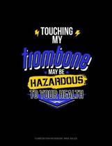 Touching My Trombone May Be Hazardous to Your Health