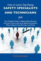 How to Land a Top-Paying Safety specialists and technicians Job: Your Complete Guide to Opportunities, Resumes and Cover Letters, Interviews, Salaries, Promotions, What to Expect From Recruiters and More