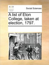 A List of Eton College, Taken at Election, 1797