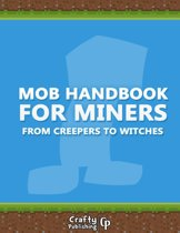 Mob Handbook for Miners - From Creepers to Witches: (An Unofficial Minecraft Book)