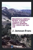 Birmingham Medical Review. a Monthly Journal of the Medical Sciences; Vol. LXXVII. No. 443-448