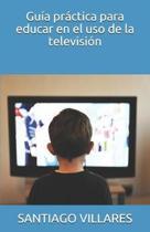 Gu�a pr�ctica para educar en el uso de la televisi�n