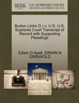 Burton (John D.) V. U.S. U.S. Supreme Court Transcript of Record with Supporting Pleadings