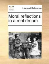 Moral Reflections in a Real Dream.