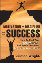 Motivation + Discipline = Success