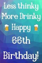 Less Thinky More Drinky Happy 66th Birthday
