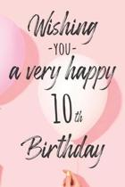 Wishing you a very happy 10th Birthday: Lined Birthday Journal and Unique Greeting Card I Gift Alternative for Women and Men