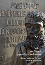 Luther, ein Mönch gegen Papst und Kaiser
