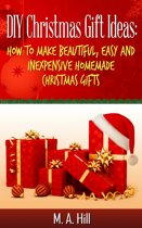 ''DIY Christmas Gift Ideas: How to Make Beautiful, Easy and Inexpensive Homemade Christmas Gifts''