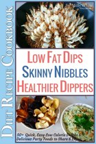 Low Fat Dips, Skinny Nibbles & Healthier Dippers 50+ Diet Recipe Cookbook Quick, Easy Low Calorie Snacks & Delicious Party Foods to Share & Enjoy