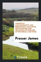 Lessons in Laryngoscopy and Rhinoscopy; Including the Diagnosis and Treatment of Diseases of the Throat and Nose