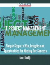 IT Project Management - Simple Steps to Win, Insights and Opportunities for Maxing Out Success