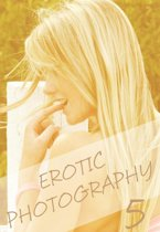 Erotic Photography Volume 5 - A sexy photo book