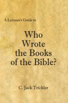 A Layman's Guide to Who Wrote the Books of the Bible?
