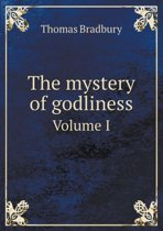 The Mystery of Godliness Volume I