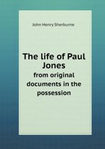 The Life of Paul Jones from Original Documents in the Possession
