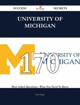 University of Michigan 170 Success Secrets - 170 Most Asked Questions On University of Michigan - What You Need To Know