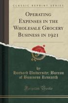 Operating Expenses in the Wholesale Grocery Business in 1921 (Classic Reprint)