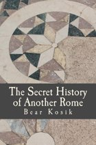 The Secret History of Another Rome: Millenium 3 CE Book One
