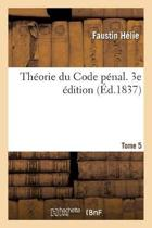 Th orie Du Code P nal. 3e dition. Tome 5