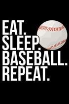Eat. Sleep. Baseball. Repeat.