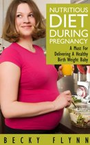 Nutritious Diet During Pregnancy: A Must For Delivering a Healthy Birth Weight Baby