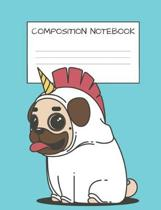 Composition Book: Cute Pug Unicorn Book for Kids Dog Lovers Unicorn Lovers Elementary School Wide Ruled 120 Pages