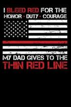 I Bleed Red for the honor, duty, courage my Dad gives to the Thin Red Line