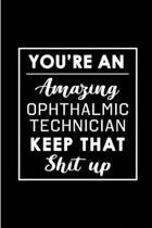 You're An Amazing Ophthalmic Technician. Keep That Shit Up.: Blank Lined Funny Ophthalmic Technician Journal Notebook Diary - Perfect Gag Birthday, Ap