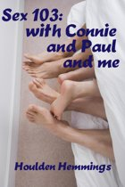 Sex 103: Connie, Paul and Me