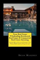 Texas Real Estate Wholesaling Residential Real Estate & Commercial Real Estate Investing