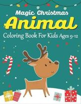 Magic Christmas Animal Coloring Book for Kids Ages 9-12: A Cute Christmas Coloring Book for Children's Christmas Gift or Present for Toddlers & Kids -