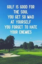 Golf is good for the soul you get so mad at yourself you forget to hate your enemies: Blank Lined Journal Notebook, 6'' x 9'', Golf journal, Golf notebo