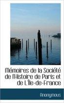 M Moires de La Soci T de L'Histoire de Paris Et de L' Le-de-France