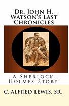 Dr. John H. Watson's Last Chronicles