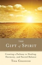 The Gift of Spirit: Creating a Pathway to Healing, Harmony, and Sacred Balance