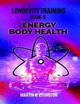 Longevity Training-Book 6-Energy Body Health