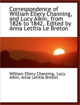 Correspondence of William Ellery Channing, and Lucy Aikin, from 1826 to 1842. Edited by Anna Letitia