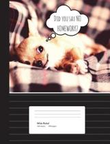 Chihuahua No Homework Composition Book Wide Ruled