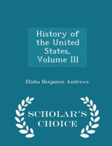 History of the United States, Volume III - Scholar's Choice Edition