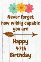 Never Forget How Wildly Capable You Are Happy 47th Birthday: Cute Encouragement 47th Birthday Card Quote Pun Journal / Notebook / Diary / Greetings /