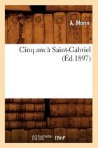 Cinq ANS � Saint-Gabriel (�d.1897)