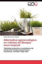 Alternativa Agroecologica En Relictos de Bosque Seco Tropical