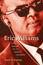 Eric Williams and the Making of the Modern Caribbean