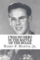 I Was No Hero in the Battle of the Bulge