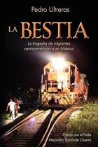 La Bestia, la Tragedia de Migrantes Centroamericanos en Mexico