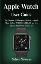 Apple Watch User User Guide: The Complete 2019 Beginners Guide To Learn All About the New WatchOS 6 Update and New Tips for Apple Watch Series 3 &
