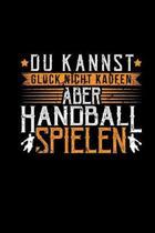 Du Kannst Gl�ck Nicht Kaufen Aber Handball Spielen: Notizbuch Blanko A5 - Zeichenbuch Skizzenbuch Handballer Zubeh�r