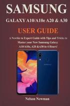 Samsung Galaxy A10/A10e, A20 & A30 User Guide: A Newbie to Expert Guide with Tips and Tricks to Master your New Samsung Galaxy A10/A10e, A20 & A30 in