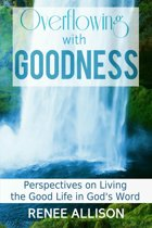 Overflowing with Goodness: Perspectives on Living the Good Life in God's Word